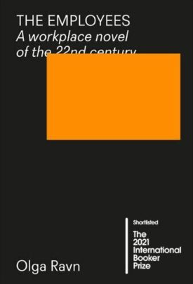 """Book Cover of """"The Employees"""" by Olga Ravn. An orange rectangle partially covers the title. The words are white on a black background."""